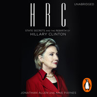HRC - State Secrets and the Rebirth of Hillary Clinton - Amie Parnes,Jonathan Allen
