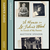 A House in St John's Wood - In Search of My Parents - Matthew Spender