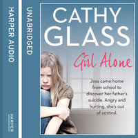 Girl Alone - Joss came home from school to discover her father's suicide. Angry and hurting, she's out of control. - Cathy Glass