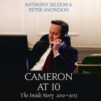 Cameron at 10 - The Inside Story 2010–2015 - Anthony Seldon, Peter Snowdon