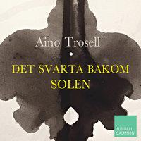 Det svarta bakom solen - Aino Trosell