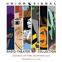 The Union Signal Radio Theater Collection - Jeff Ward, Anthony Ellis, Doug Bost