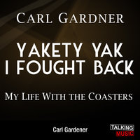 Yakety Yak I Fought Back - My Life With The Coasters - Carl Gardner