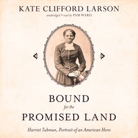 Bound for the Promised Land - Kate Clifford Larson