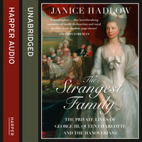 The Strangest Family - The Private Lives of George III, Queen Charlotte and the Hanoverians - Janice Hadlow