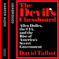 The Devil's Chessboard - Allen Dulles, the CIA, and the Rise of America's Secret Government - David Talbot