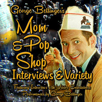 George Bettinger's Mom & Pop Shop Interviews & Variety - George Bettinger