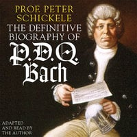 The Definitive Biography of P.D.Q. Bach - Peter Schickele