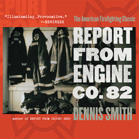 Report from Engine Co. 82 - Dennis Smith