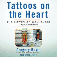 Tattoos on the Heart - Gregory Boyle