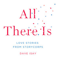 All There Is - Dave Isay