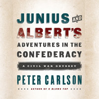 Junius and Albert's Adventures in the Confederacy - Peter Carlson