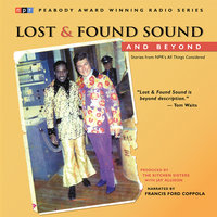 Lost and Found Sound and Beyond - The Kitchen Sisters