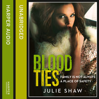 Blood Ties - Family is not always a place of safety - Julie Shaw