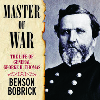Master of War - The Life of General George H. Thomas - Benson Bobrick