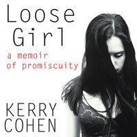 Loose Girl - Kerry Cohen