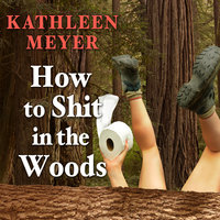 How to Shit in the Woods - Kathleen Meyer