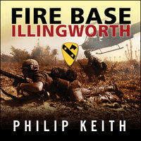 Fire Base Illingworth - Philip Keith