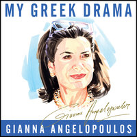 My Greek Drama - Gianna Angelopoulos