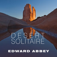 Desert Solitaire - A Season in the Wilderness - Edward Abbey