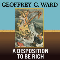 A Disposition to Be Rich - Geoffrey C. Ward