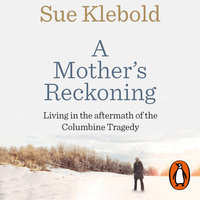 A Mothers Reckoning - Sue Klebold