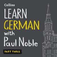 Learn German with Paul Noble: Part 3: German made easy with your personal language coach - Paul Noble