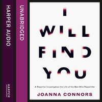 I Will Find You - A Reporter Investigates the Life of the Man Who Raped Her - Joanna Connors