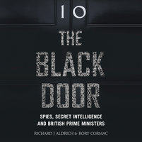 The Black Door - Spies, Secret Intelligence and British Prime Ministers - Richard Aldrich,Rory Cormac
