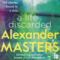 A Life Discarded - 148 Diaries Found in a Skip - Alexander Masters