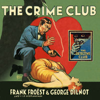 The Crime Club - The Detective Club - Frank Froest,George Dilnot