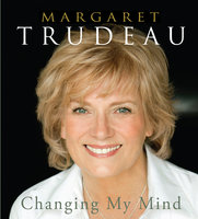 Changing My Mind - Margaret Trudeau