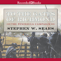 To the Gates of Richmond - Stephen Sears