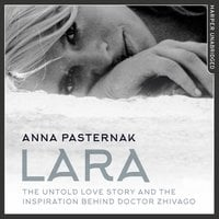 Lara - The Untold Love Story That Inspired Doctor Zhivago - Anna Pasternak
