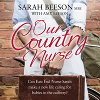 Our Country Nurse: Can East End Nurse Sarah find a new life caring for babies in the country? - Sarah Beeson,Amy Beeson