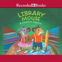 Library Mouse - A World to Explore - Daniel Kirk