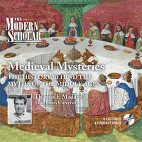 Medieval Mysteries - The History Behind the Myths of the Middle Ages - Thomas F. Madden