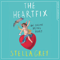 The Heartfix - An Online Dating Diary - Stella Grey