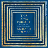 This Long Pursuit - Reflections of a Romantic Biographer - Richard Holmes