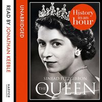 The Queen - History in an Hour - Sinead FitzGibbon