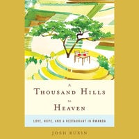 A Thousand Hills to Heaven - Josh Ruxin
