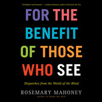 For the Benefit of Those Who See - Rosemary Mahoney