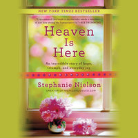 Heaven Is Here - Stephanie Nielson