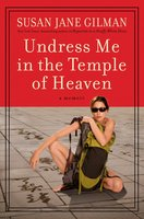 Undress Me in the Temple of Heaven - Susan Jane Gilman