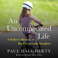 An Uncomplicated Life - A Father's Memoir of His Exceptional Daughter - Paul Daugherty