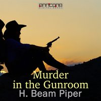 Murder in the Gunroom - H. Beam Piper