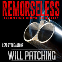 Remorseless - A British Crime Thriller - Will Patching