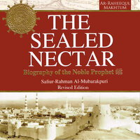 The Sealed Nectar - Biography of the Noble Prophet - Safi-ur-Rahman al-Mubarkpuri