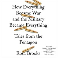 How Everything Became War and the Military Became Everything - Rosa Brooks