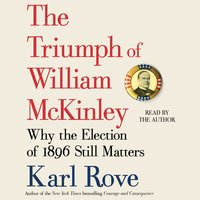 The Triumph of William McKinley - Karl Rove